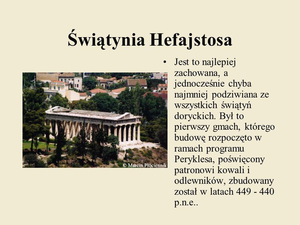 Świątynia Hefajstosa Jest to najlepiej zachowana, a jednocześnie chyba najmniej podziwiana ze wszystkich świątyń doryckich. Był to pierwszy gmach, któ