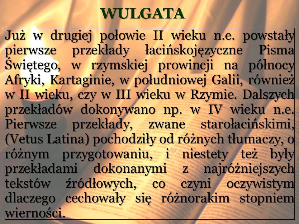 WULGATA Już w drugiej połowie II wieku n.e. powstały pierwsze przekłady łacińskojęzyczne Pisma Świętego, w rzymskiej prowincji na północy Afryki, Kart