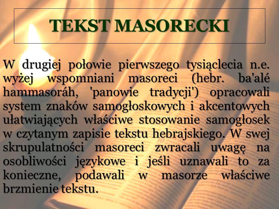 TEKST MASORECKI W drugiej połowie pierwszego tysiąclecia n.e. wyżej wspomniani masoreci (hebr. ba'alé hammasoráh, 'panowie tradycji') opracowali syste