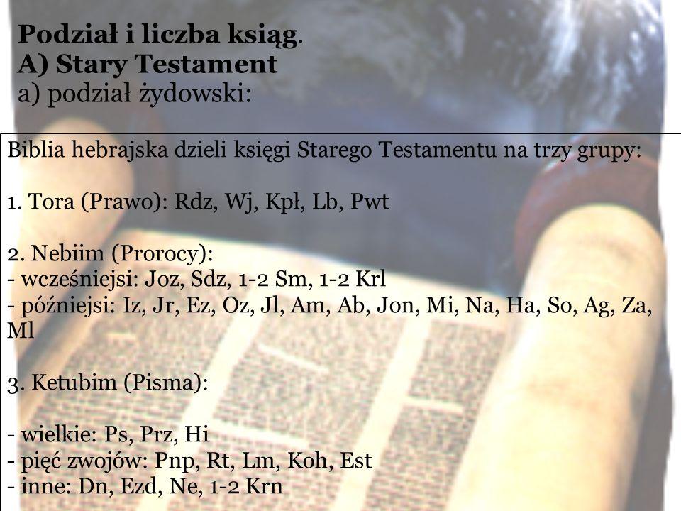 Biblia hebrajska dzieli księgi Starego Testamentu na trzy grupy: 1. Tora (Prawo): Rdz, Wj, Kpł, Lb, Pwt 2. Nebiim (Prorocy): - wcześniejsi: Joz, Sdz,