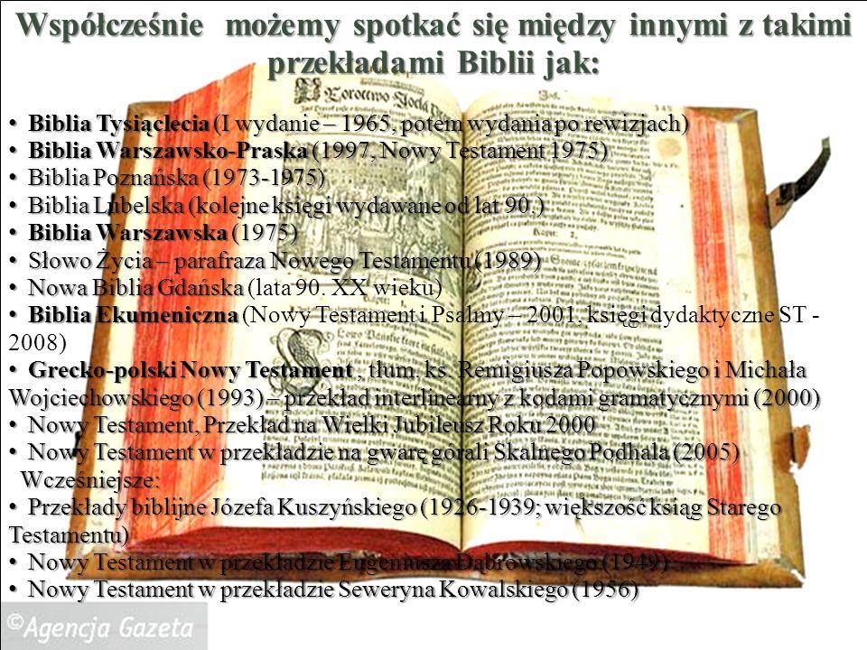 Współcześnie możemy spotkać się między innymi z takimi przekładami Biblii jak: Biblia Tysiąclecia (I wydanie – 1965, potem wydania po rewizjach) Bibli