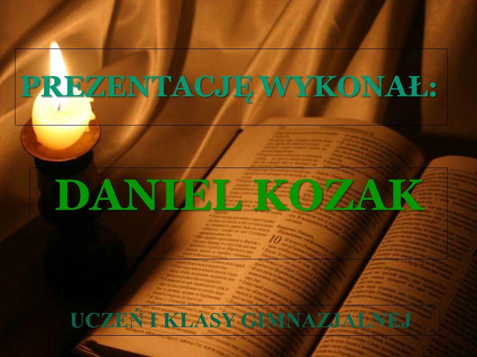 PREZENTACJĘ WYKONAŁ: DANIEL KOZAK UCZEŃ I KLASY GIMNAZJALNEJ