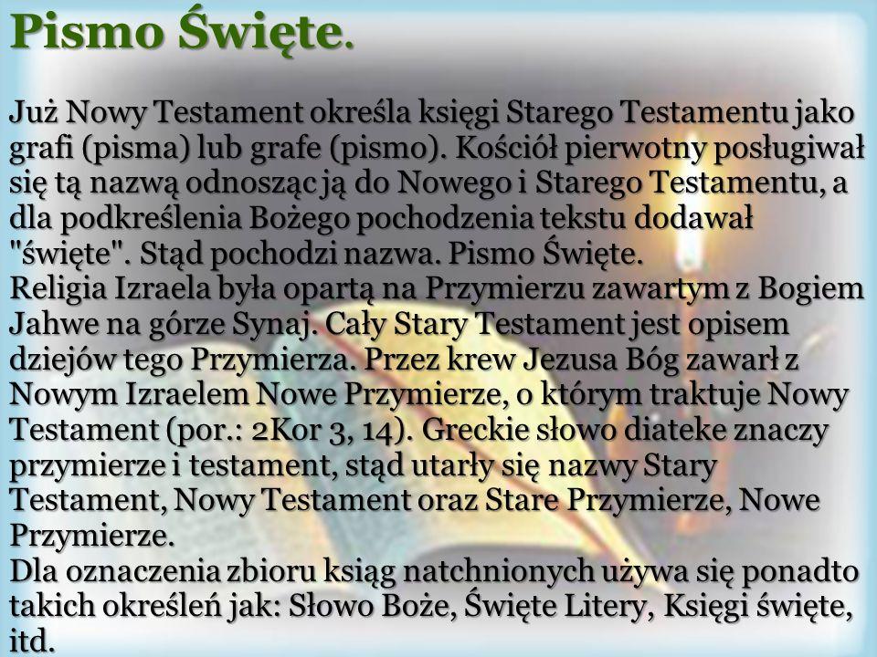 Pismo Święte. Już Nowy Testament określa księgi Starego Testamentu jako grafi (pisma) lub grafe (pismo). Kościół pierwotny posługiwał się tą nazwą odn