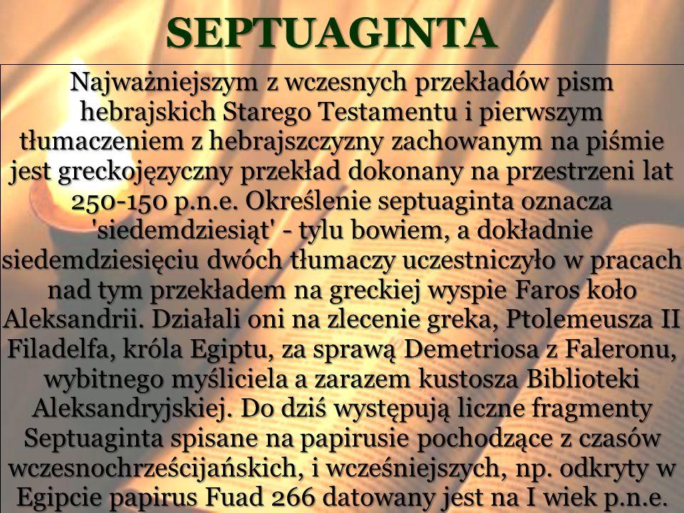 SEPTUAGINTA Najważniejszym z wczesnych przekładów pism hebrajskich Starego Testamentu i pierwszym tłumaczeniem z hebrajszczyzny zachowanym na piśmie j