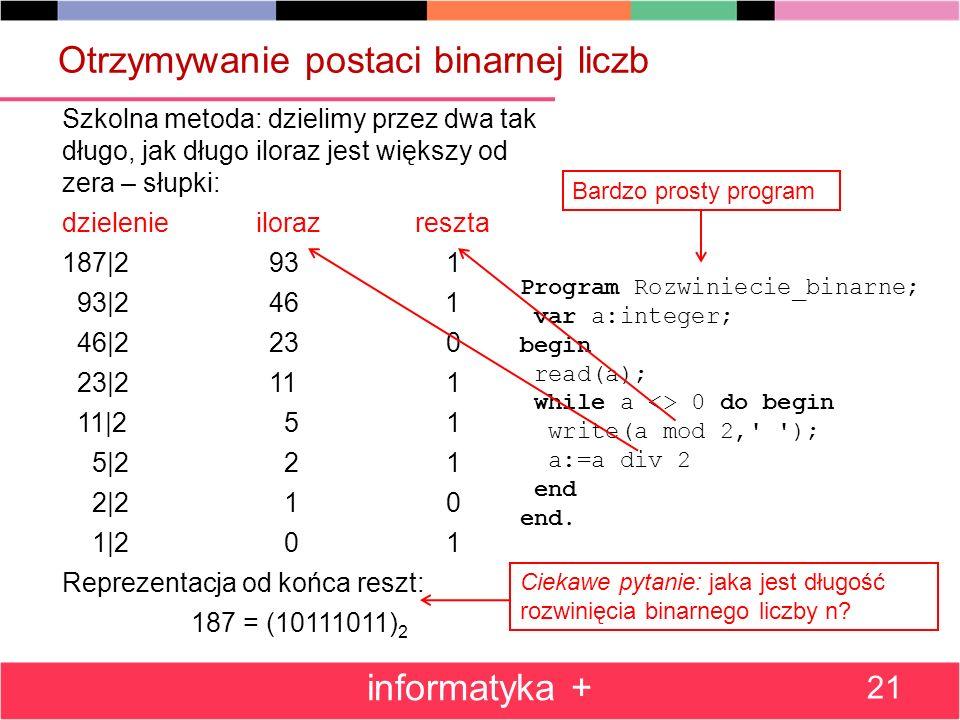 Otrzymywanie postaci binarnej liczb Szkolna metoda: dzielimy przez dwa tak długo, jak długo iloraz jest większy od zera – słupki: dzielenie iloraz res