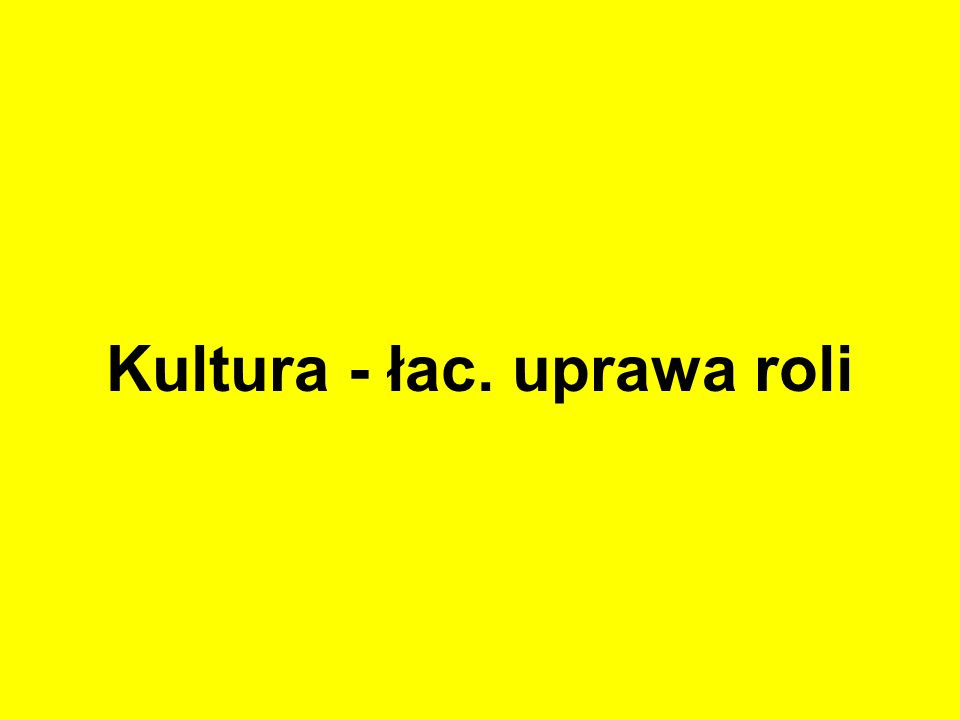 Kultura - łac. uprawa roli