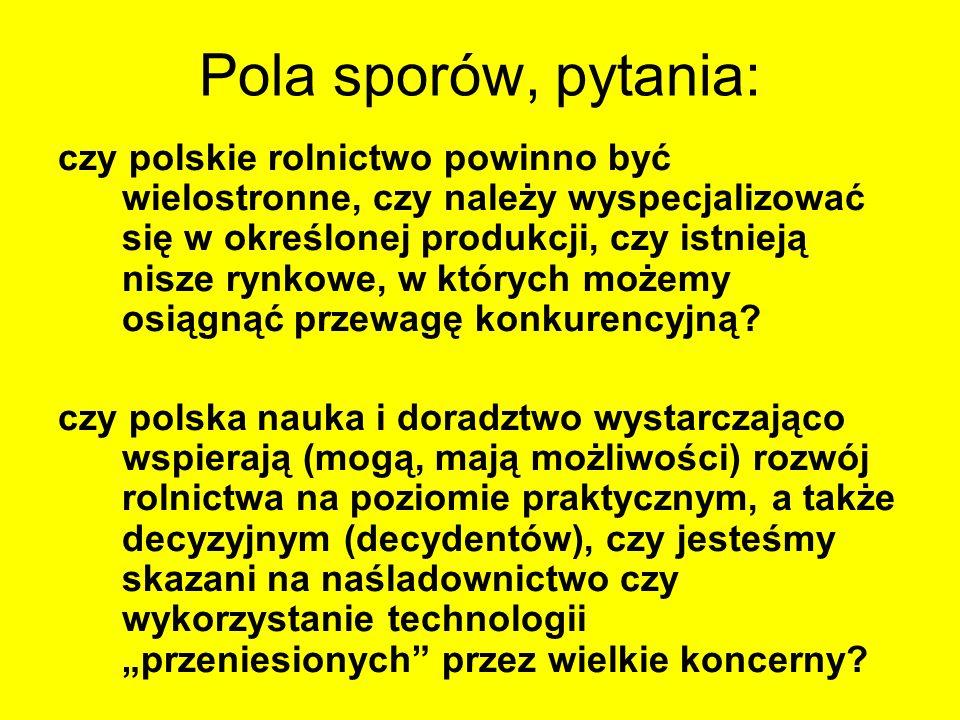 Pola sporów, pytania: czy polskie rolnictwo powinno być wielostronne, czy należy wyspecjalizować się w określonej produkcji, czy istnieją nisze rynkow