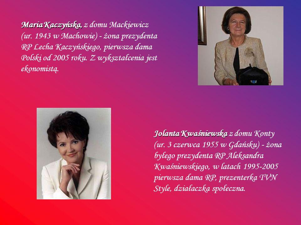 Maria Kaczyńska, Maria Kaczyńska, z domu Mackiewicz (ur. 1943 w Machowie) - żona prezydenta RP Lecha Kaczyńskiego, pierwsza dama Polski od 2005 roku.