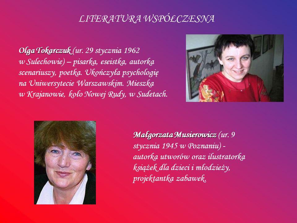 LITERATURA WSPÓŁCZESNA Olga Tokarczuk Olga Tokarczuk (ur. 29 stycznia 1962 w Sulechowie) – pisarka, eseistka, autorka scenariuszy, poetka. Ukończyła p