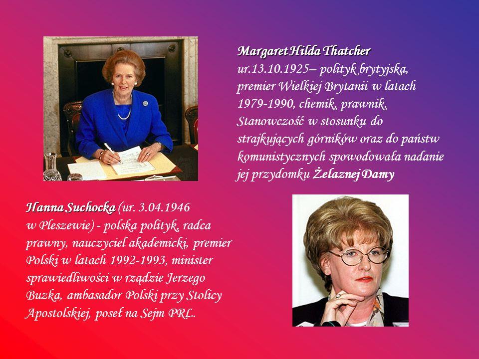 Margaret Hilda Thatcher Margaret Hilda Thatcher ur.13.10.1925– polityk brytyjska, premier Wielkiej Brytanii w latach 1979-1990, chemik, prawnik. Stano