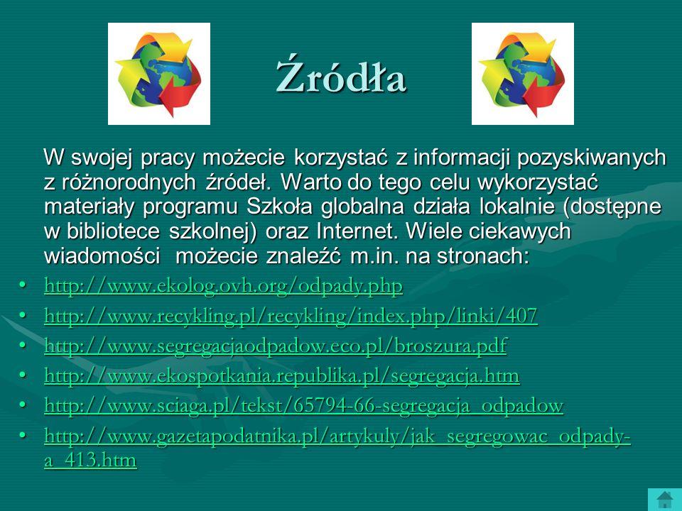 Źródła W swojej pracy możecie korzystać z informacji pozyskiwanych z różnorodnych źródeł. Warto do tego celu wykorzystać materiały programu Szkoła glo
