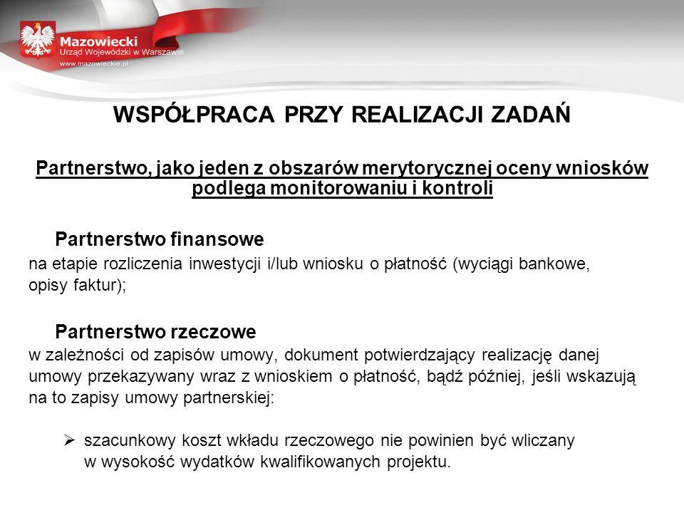 WSPÓŁPRACA PRZY REALIZACJI ZADAŃ Partnerstwo, jako jeden z obszarów merytorycznej oceny wniosków podlega monitorowaniu i kontroli Partnerstwo finansow