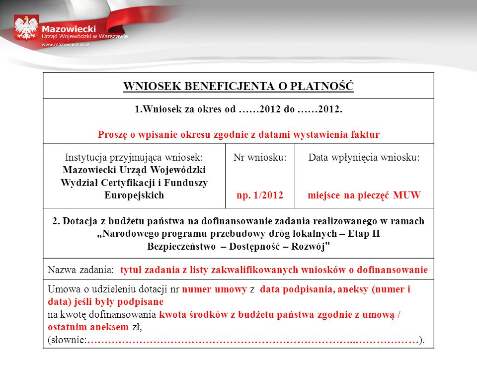 WNIOSEK BENEFICJENTA O PŁATNOŚĆ 1.Wniosek za okres od …… 2012 do …… 2012. Proszę o wpisanie okresu zgodnie z datami wystawienia faktur Instytucja przy
