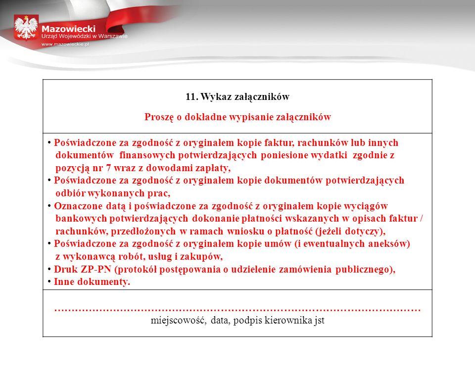 11. Wykaz załączników Proszę o dokładne wypisanie załączników Poświadczone za zgodność z oryginałem kopie faktur, rachunków lub innych dokumentów fina