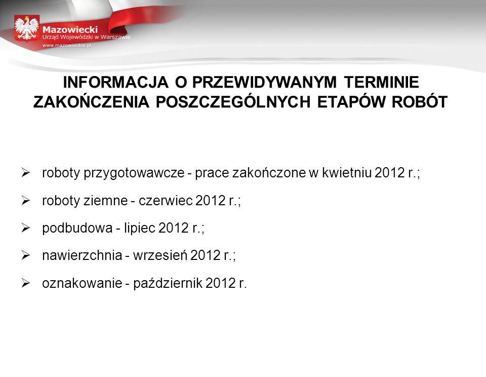 roboty przygotowawcze - prace zakończone w kwietniu 2012 r.; roboty ziemne - czerwiec 2012 r.; podbudowa - lipiec 2012 r.; nawierzchnia - wrzesień 201