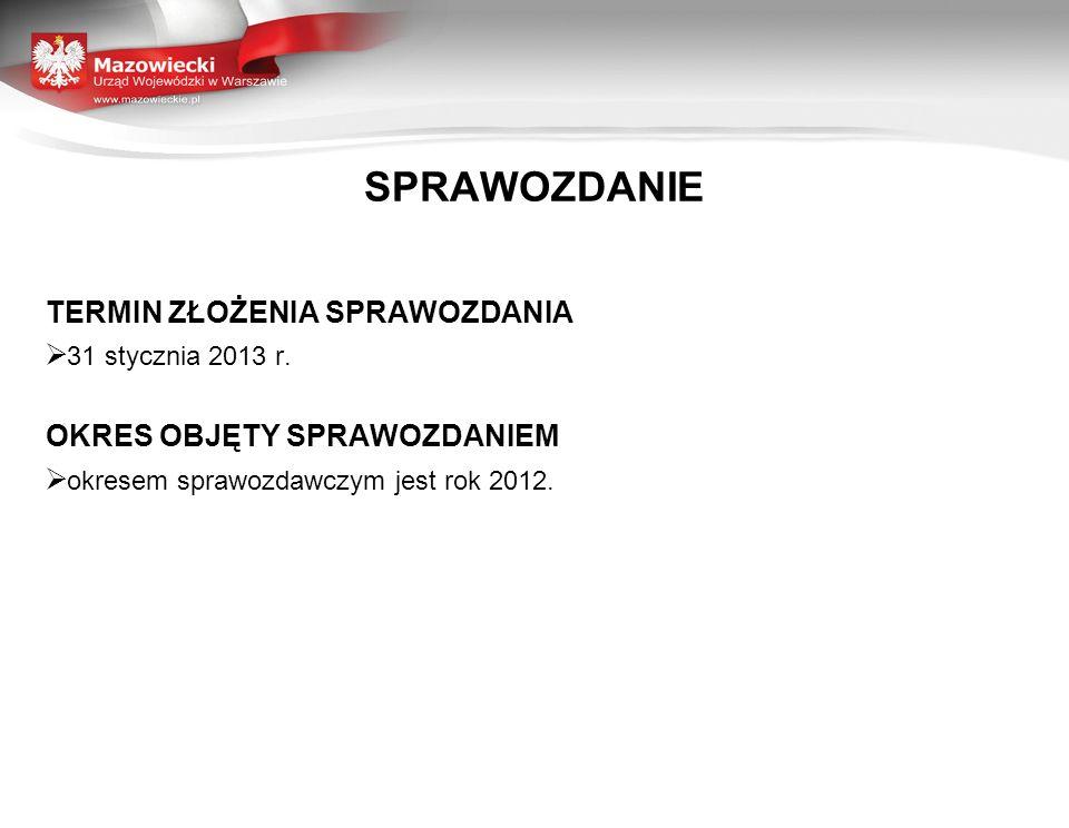 TERMIN ZŁOŻENIA SPRAWOZDANIA 31 stycznia 2013 r. OKRES OBJĘTY SPRAWOZDANIEM okresem sprawozdawczym jest rok 2012. SPRAWOZDANIE