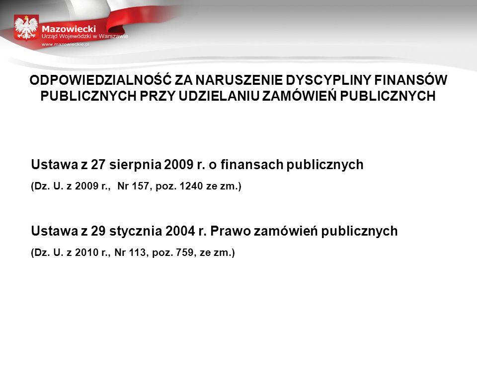 ODPOWIEDZIALNOŚĆ ZA NARUSZENIE DYSCYPLINY FINANSÓW PUBLICZNYCH PRZY UDZIELANIU ZAMÓWIEŃ PUBLICZNYCH Ustawa z 27 sierpnia 2009 r. o finansach publiczny