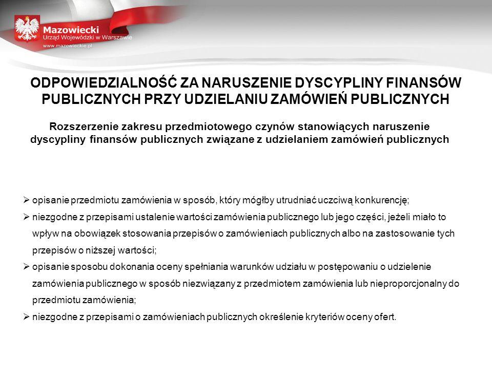 Rozszerzenie zakresu przedmiotowego czynów stanowiących naruszenie dyscypliny finansów publicznych związane z udzielaniem zamówień publicznych opisani