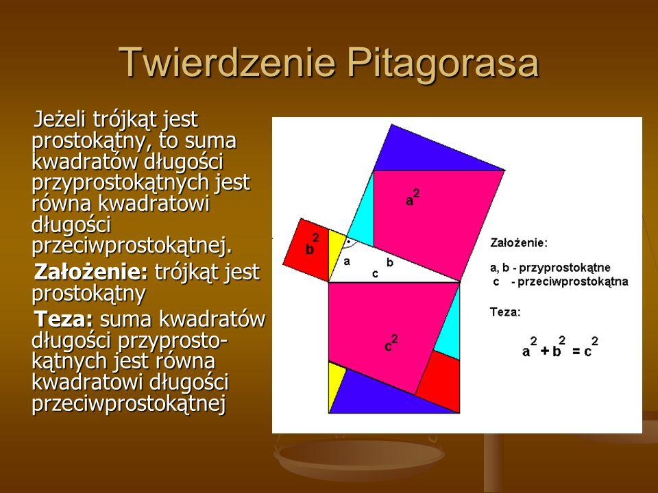 Twierdzenie Pitagorasa Jeżeli trójkąt jest prostokątny, to suma kwadratów długości przyprostokątnych jest równa kwadratowi długości przeciwprostokątne