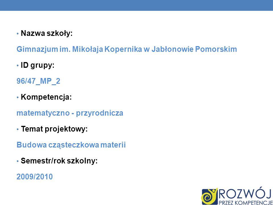 Nazwa szkoły: Gimnazjum im. Mikołaja Kopernika w Jabłonowie Pomorskim ID grupy: 96/47_MP_2 Kompetencja: matematyczno - przyrodnicza Temat projektowy: