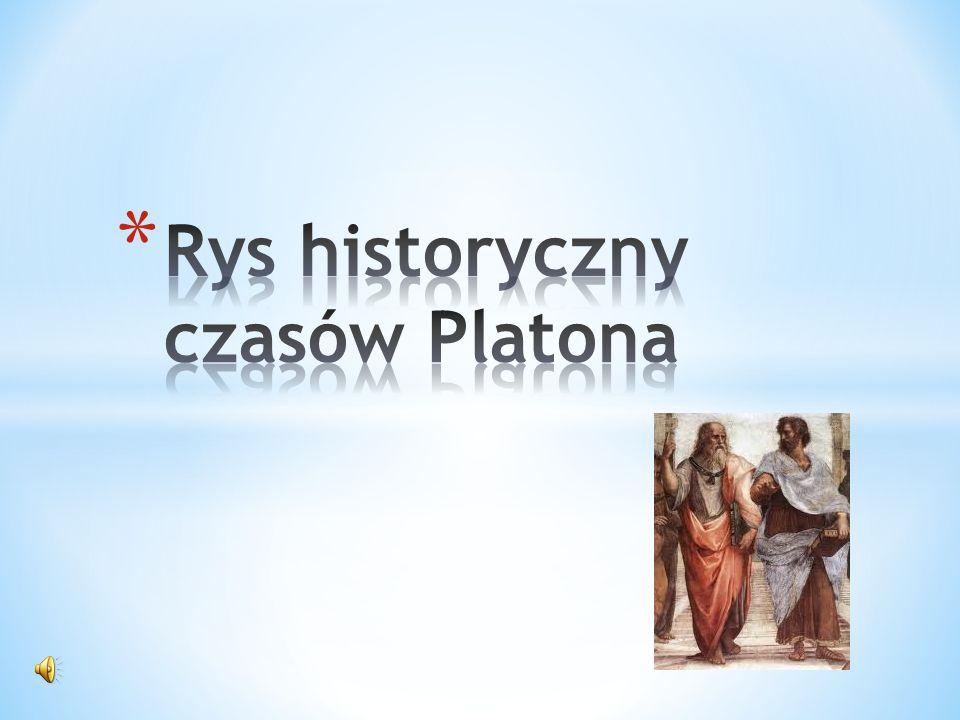 * Platon, a właściwie - Arystokles, żył i tworzył w VI wieku p.