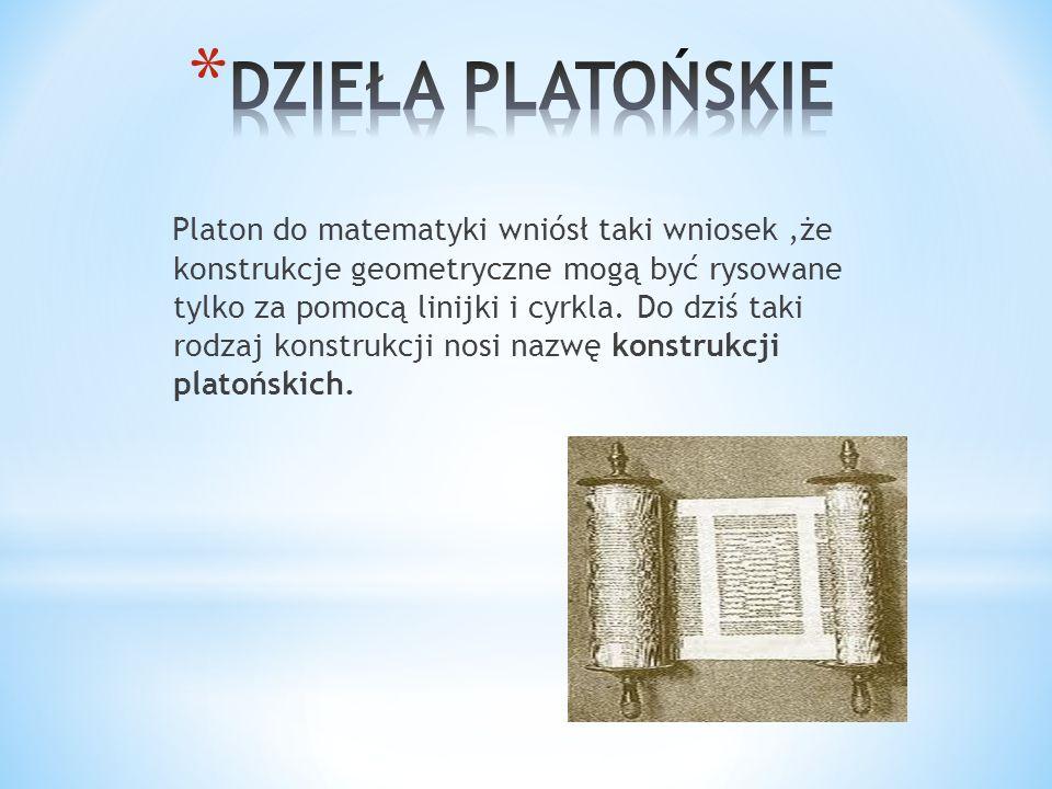 Platon do matematyki wniósł taki wniosek,że konstrukcje geometryczne mogą być rysowane tylko za pomocą linijki i cyrkla. Do dziś taki rodzaj konstrukc