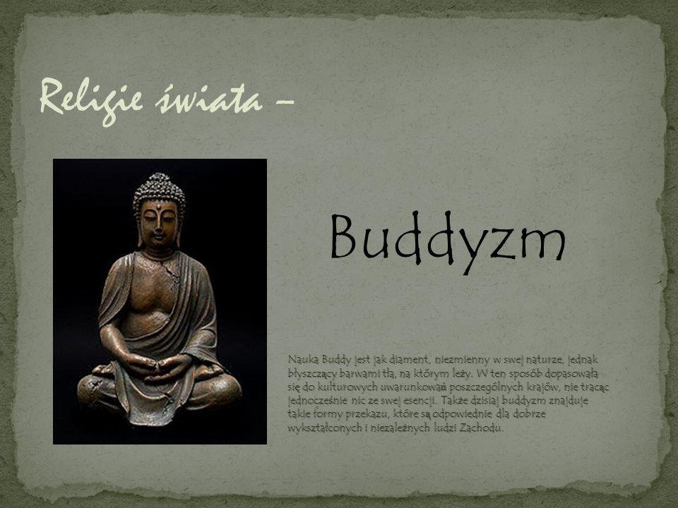 Religie świata – Buddyzm Nauka Buddy jest jak diament, niezmienny w swej naturze, jednak błyszcz ą cy barwami tła, na którym le ż y. W ten sposób dopa