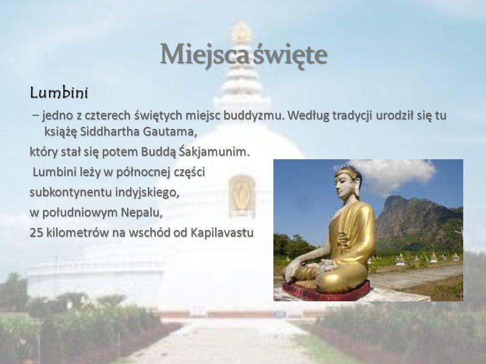 Lumbini jedno z czterech świętych miejsc buddyzmu. Według tradycji urodził się tu książę Siddhartha Gautama, – jedno z czterech świętych miejsc buddyz