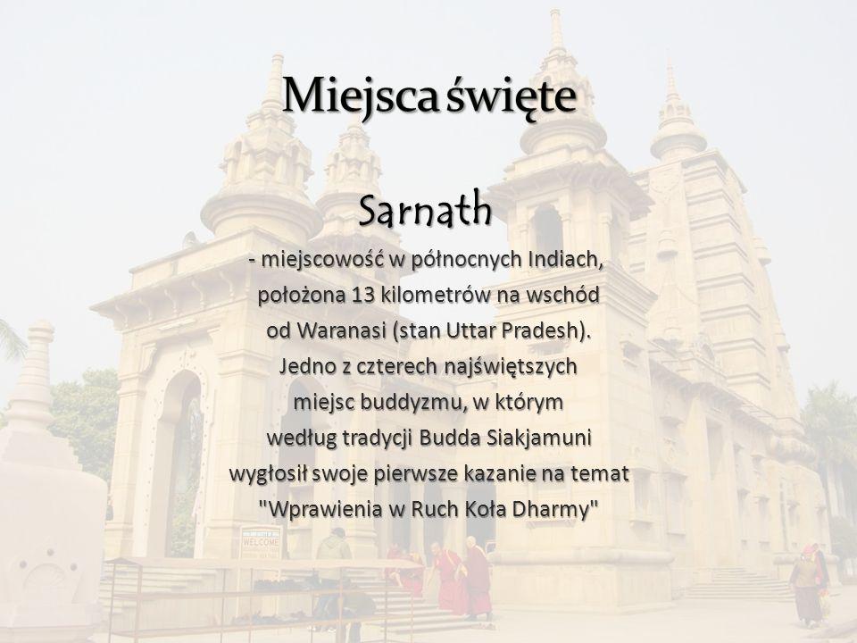 Sarnath - miejscowość w północnych Indiach, położona 13 kilometrów na wschód położona 13 kilometrów na wschód od Waranasi (stan Uttar Pradesh). od War