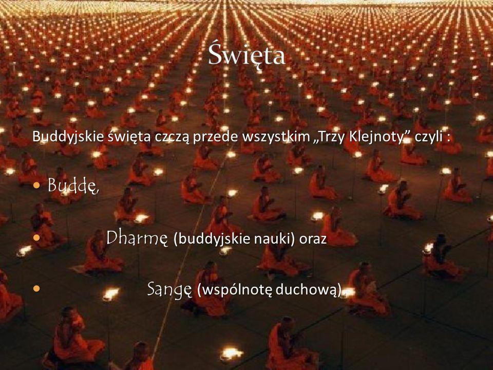 Wesak : obchody rocznicy Oświecenia Buddy Pełnia księżyca w maju lub czerwcu Dzień Dharmy : uczczenie Nauki Buddy Pełnia księżyca w lipcu Wkrótce po osiągnięciu Oświecenia Budda podniósł się z miejsca medytacji, po czym odnalazł swych byłych uczniów w miejscowości o nazwie Sarnath, w północnych Indiach, by podzielić się z nimi tym doświadczeniem.