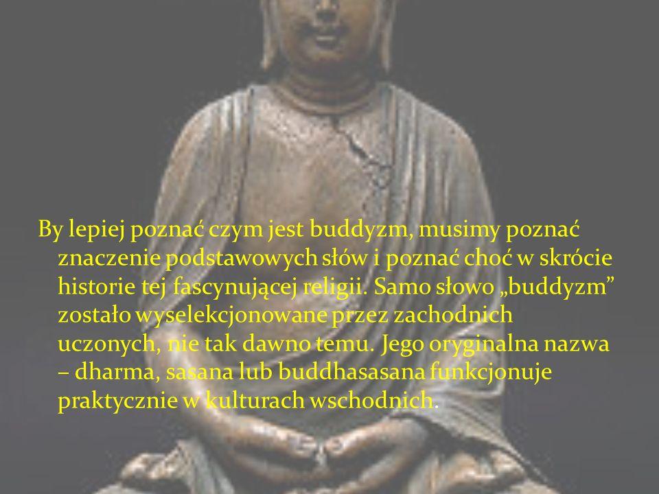 By lepiej poznać czym jest buddyzm, musimy poznać znaczenie podstawowych słów i poznać choć w skrócie historie tej fascynującej religii. Samo słowo bu