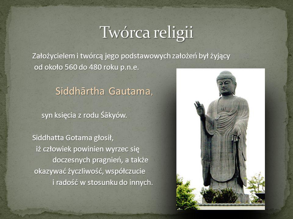 Założycielem i twórcą jego podstawowych założeń był żyjący od około 560 do 480 roku p.n.e. od około 560 do 480 roku p.n.e. Siddhārtha Gautama, syn ksi