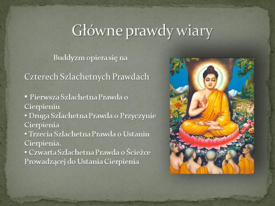 Buddyzm opiera się na Czterech Szlachetnych Prawdach Pierwsza Szlachetna Prawda o Cierpieniu Druga Szlachetna Prawda o Przyczynie Cierpienia Druga Szl