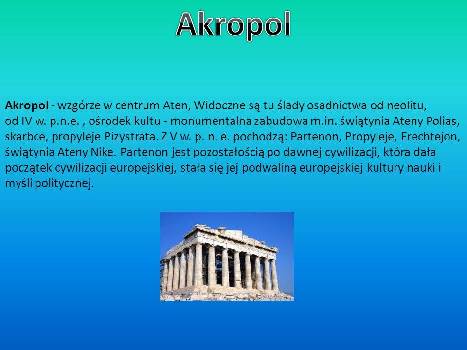 Akropol - wzgórze w centrum Aten, Widoczne są tu ślady osadnictwa od neolitu, od IV w. p.n.e., ośrodek kultu - monumentalna zabudowa m.in. świątynia A