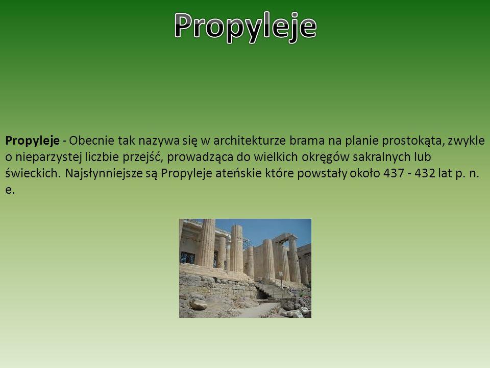 Propyleje - Obecnie tak nazywa się w architekturze brama na planie prostokąta, zwykle o nieparzystej liczbie przejść, prowadząca do wielkich okręgów s