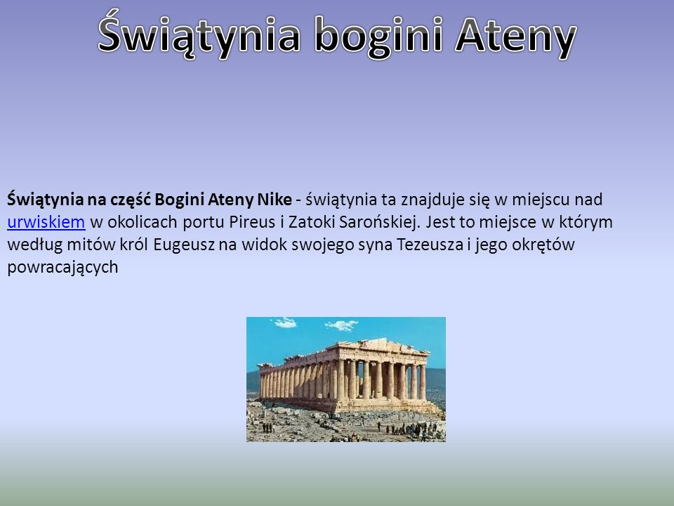 Świątynia na część Bogini Ateny Nike - świątynia ta znajduje się w miejscu nad urwiskiem w okolicach portu Pireus i Zatoki Sarońskiej. Jest to miejsce