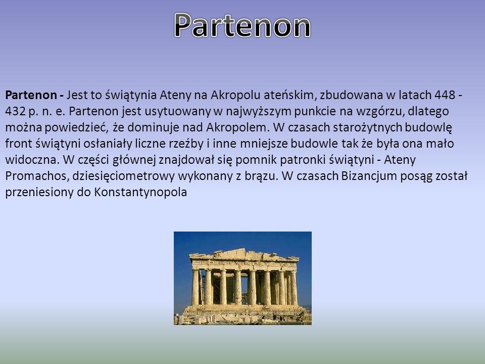 Partenon - Jest to świątynia Ateny na Akropolu ateńskim, zbudowana w latach 448 - 432 p. n. e. Partenon jest usytuowany w najwyższym punkcie na wzgórz