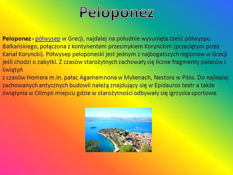 Peloponez - półwysep w Grecji, najdalej na południe wysunięta cześć półwyspu Bałkańskiego, połączona z kontynentem przesmykiem Korynckim (przeciętym p