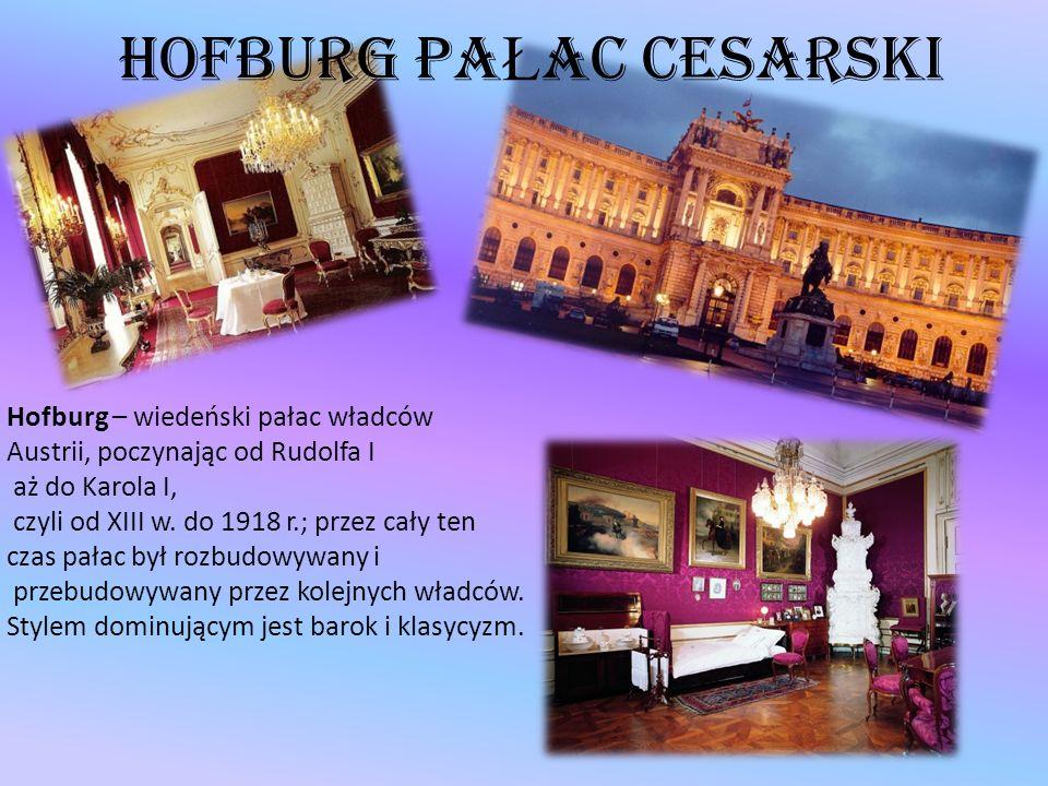 HOFBURG PA Ł AC CESARSKI Hofburg – wiedeński pałac władców Austrii, poczynając od Rudolfa I aż do Karola I, czyli od XIII w. do 1918 r.; przez cały te