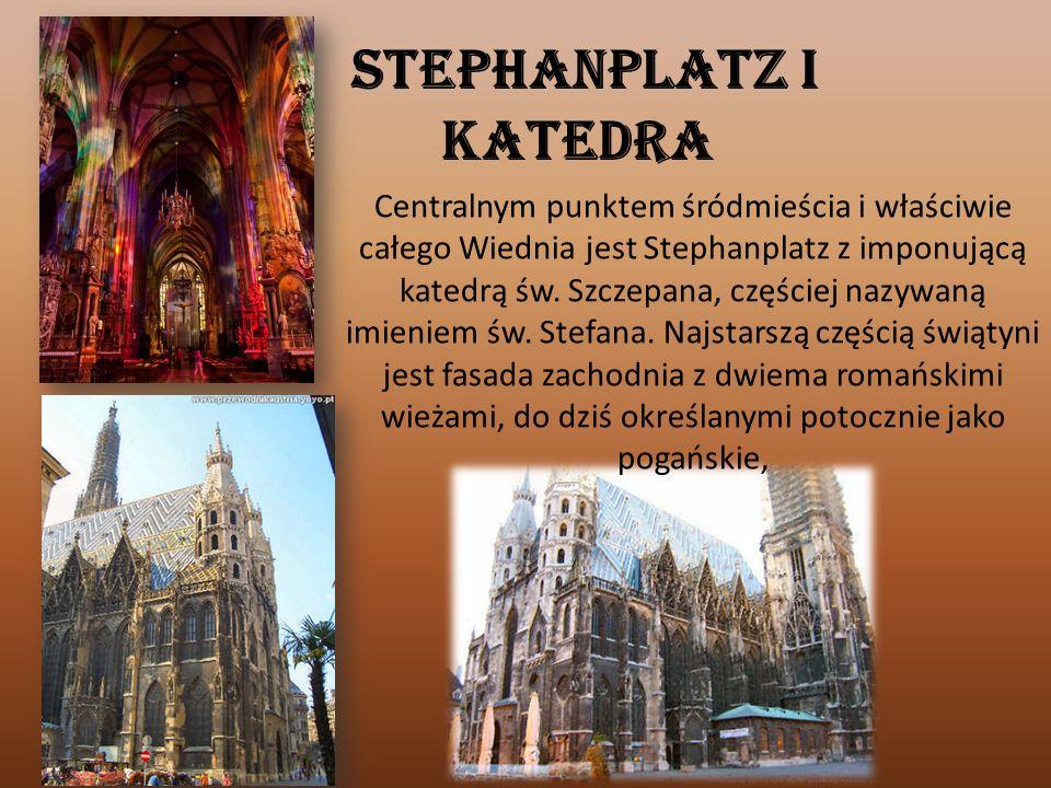 Stephanplatz i katedra Centralnym punktem śródmieścia i właściwie całego Wiednia jest Stephanplatz z imponującą katedrą św. Szczepana, częściej nazywa