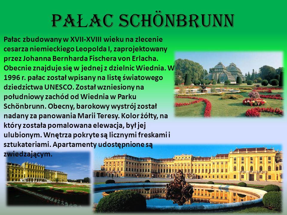PA Ł AC SCHÖNBRUNN Pałac zbudowany w XVII-XVIII wieku na zlecenie cesarza niemieckiego Leopolda I, zaprojektowany przez Johanna Bernharda Fischera von