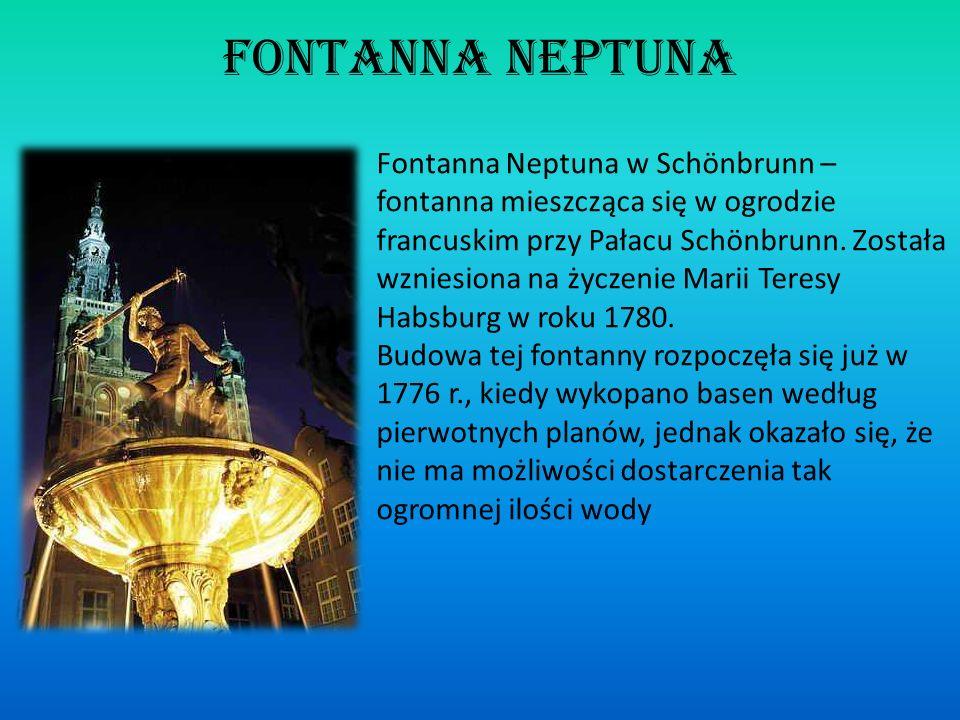 Fontanna Neptuna Fontanna Neptuna w Schönbrunn – fontanna mieszcząca się w ogrodzie francuskim przy Pałacu Schönbrunn. Została wzniesiona na życzenie