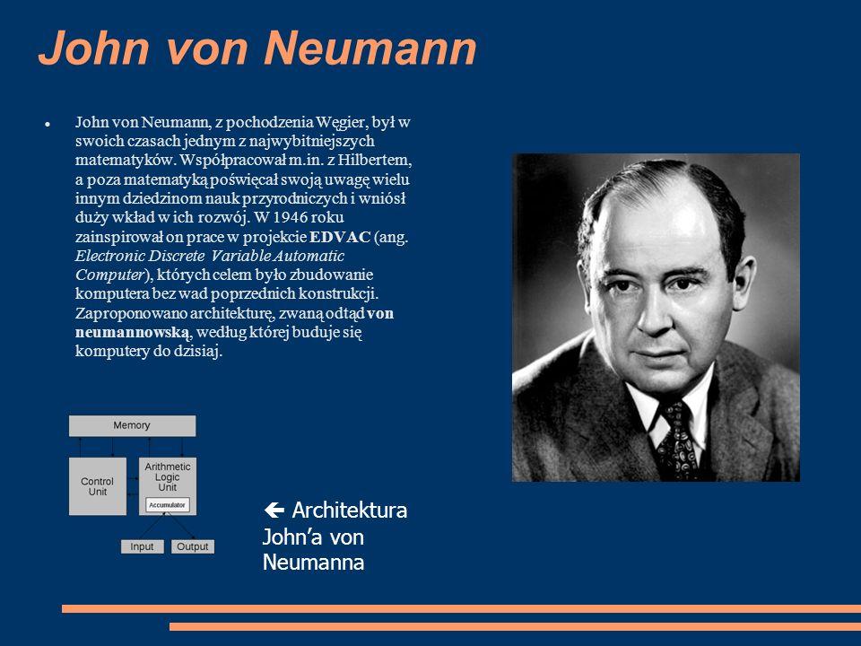 Ostatnie lata Większość budowanych dzisiaj komputerów ma nadal architekturę niewiele odbiegającą od zaproponowanej przez von Neumanna.