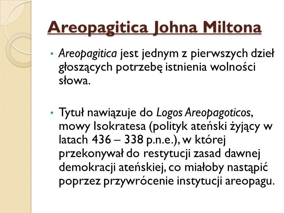Areopagitica Johna Miltona Areopagitica jest jednym z pierwszych dzieł głoszących potrzebę istnienia wolności słowa. Tytuł nawiązuje do Logos Areopago