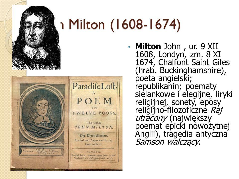 John Milton (1608-1674) Milton John, ur. 9 XII 1608, Londyn, zm. 8 XI 1674, Chalfont Saint Giles (hrab. Buckinghamshire), poeta angielski; republikani