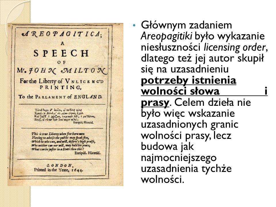 Głównym zadaniem Areopagitiki było wykazanie niesłuszności licensing order, dlatego też jej autor skupił się na uzasadnieniu potrzeby istnienia wolnoś