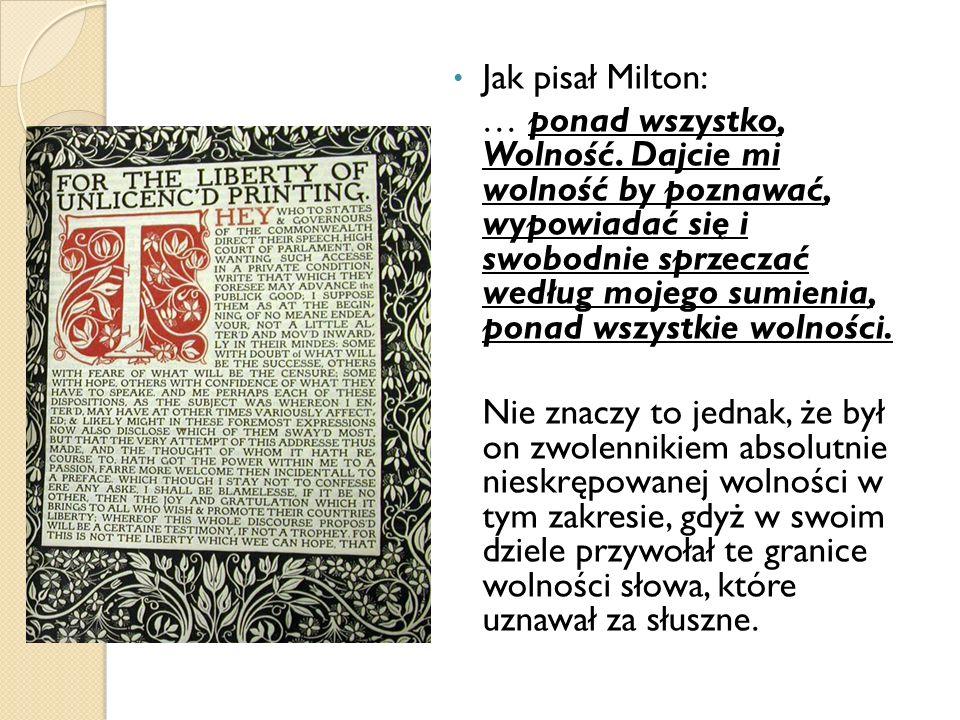 Jak pisał Milton: … ponad wszystko, Wolność. Dajcie mi wolność by poznawać, wypowiadać się i swobodnie sprzeczać według mojego sumienia, ponad wszystk