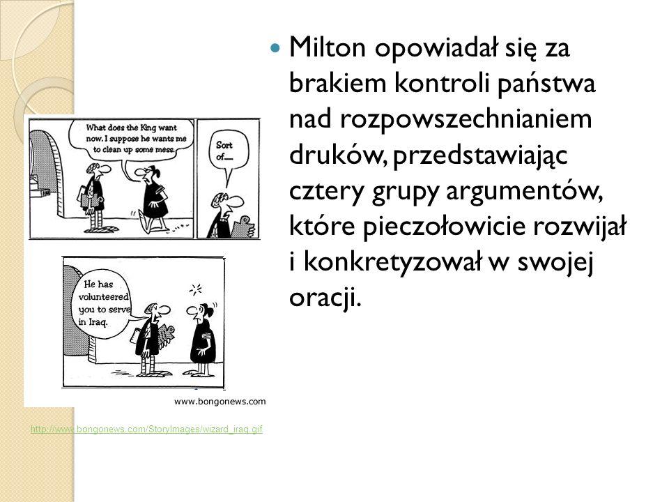 Milton opowiadał się za brakiem kontroli państwa nad rozpowszechnianiem druków, przedstawiając cztery grupy argumentów, które pieczołowicie rozwijał i