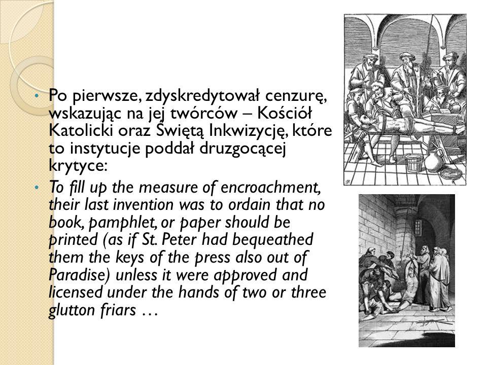 Po pierwsze, zdyskredytował cenzurę, wskazując na jej twórców – Kościół Katolicki oraz Świętą Inkwizycję, które to instytucje poddał druzgocącej kryty