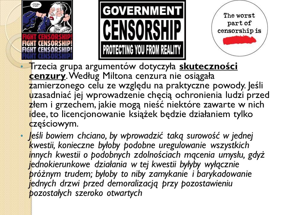 Trzecia grupa argumentów dotyczyła skuteczności cenzury. Według Miltona cenzura nie osiągała zamierzonego celu ze względu na praktyczne powody. Jeśli